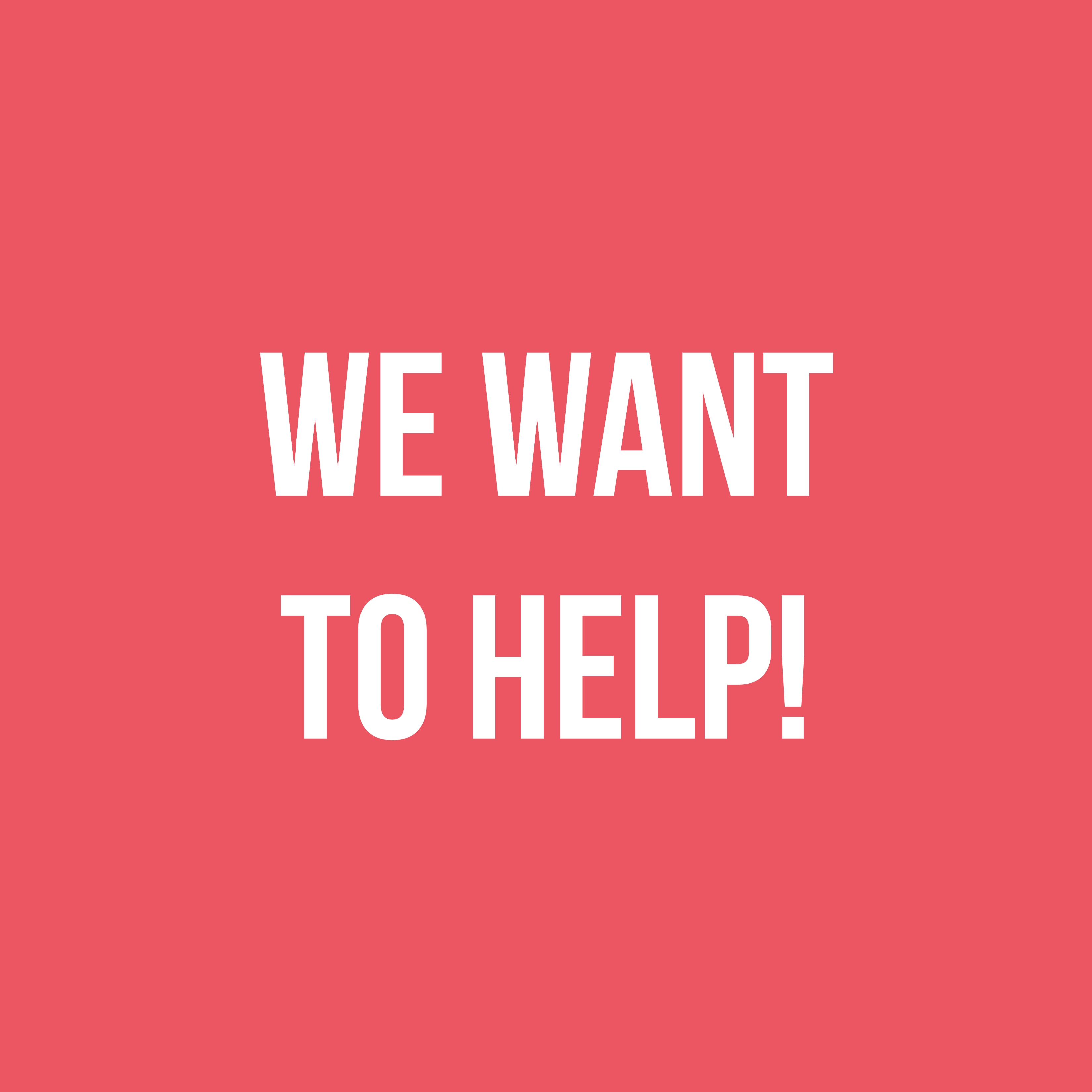 we want to help
